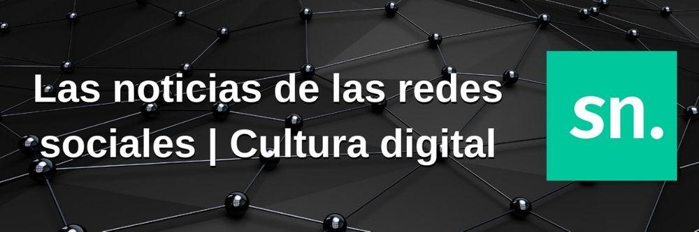 Las noticias de las redes digitales   Cultura Digital
